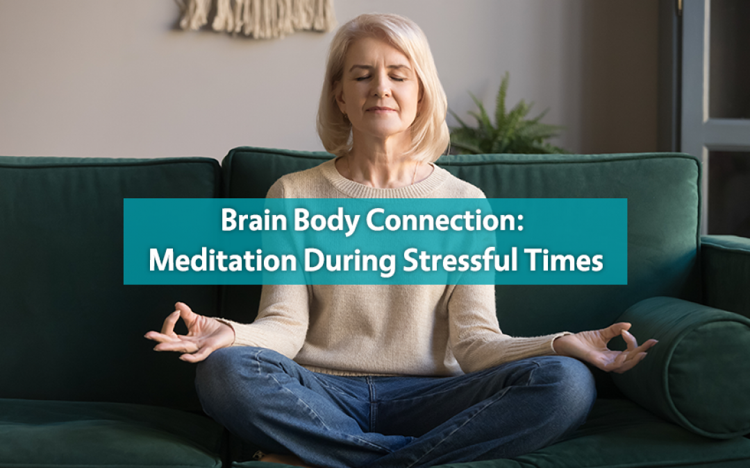 Brain Body Connection: Meditation During Stressful Times