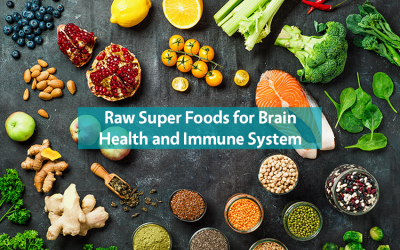 Raw Super Foods for your Brain Health and Immune System