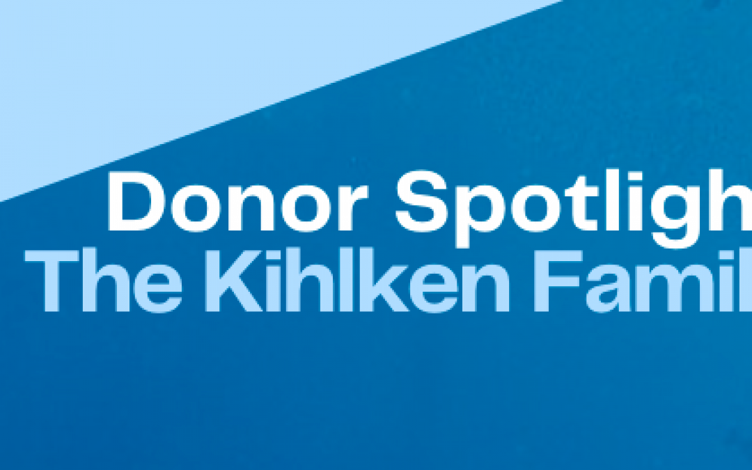 Donor Spotlight: The Kihlken Family